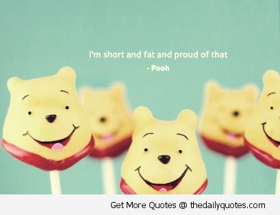 I'm short and fat and proud of that :)