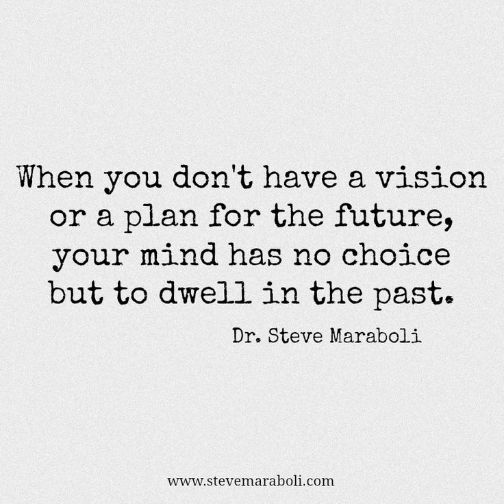 """""""When you don't have a vision or a plan for the future, your mind has no choice but to dwell in the past."""" - Steve Maraboli #quote"""