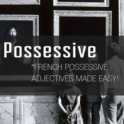 French Possessive Adjectives Made Easy! - Talk in French