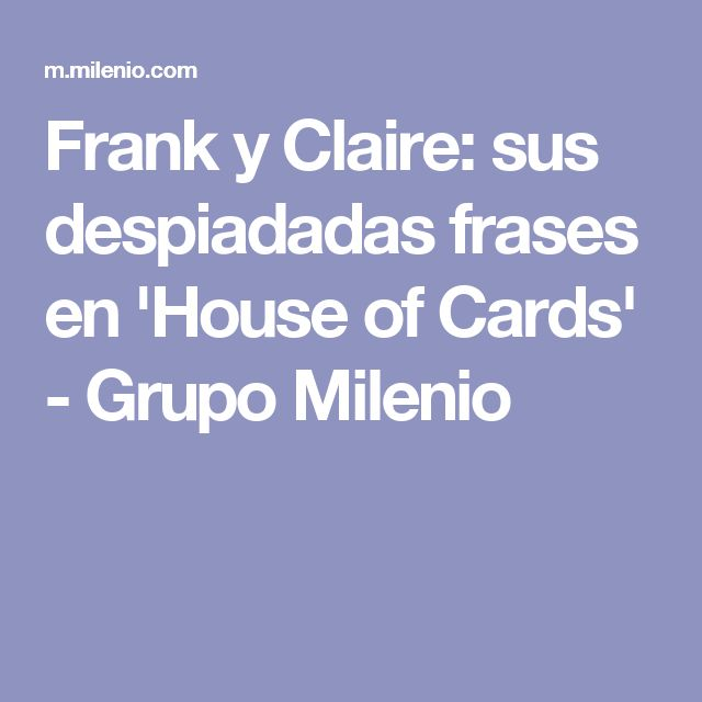 Frank y Claire: sus despiadadas frases en 'House of Cards' - Grupo Milenio
