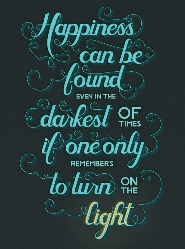 Happiness can be found in the darkest of places if only one remembers to turn on the light. Harry Potter quote