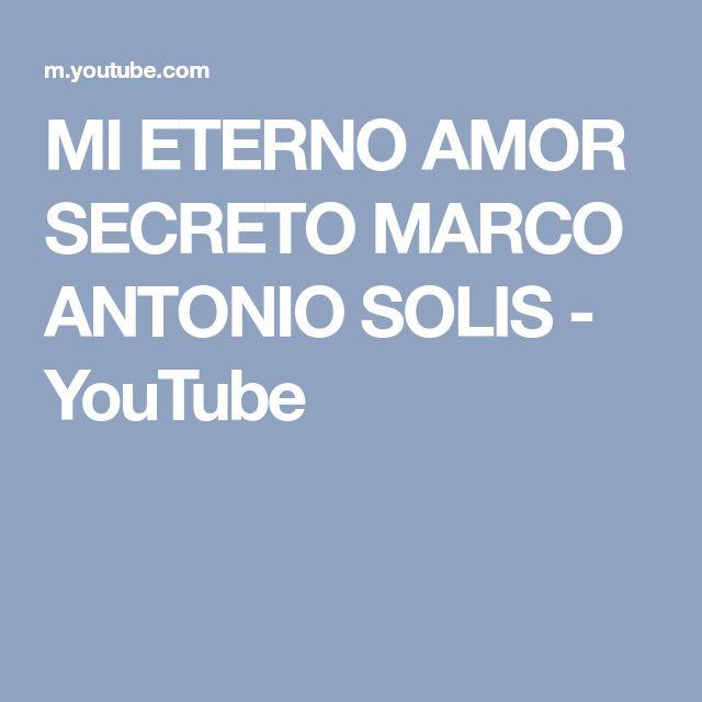 MI ETERNO AMOR SECRETO MARCO ANTONIO SOLIS - YouTube
