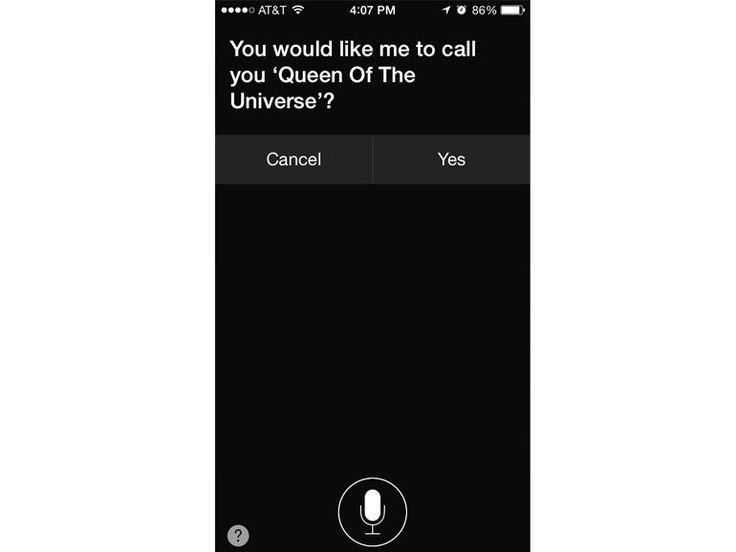 """Give yourself a new name By default, Siri will address you with your name as it's entered in your Contacts. But if you want to spice things up, just ask Siri to call you something else.  """"Queen of the Universe"""" has a nice ring to it, right?"""