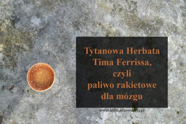 Tytanowa herbata Tima Ferrissa