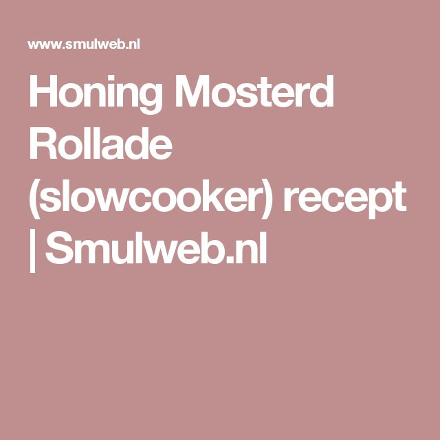 Honing Mosterd Rollade (slowcooker) recept | Smulweb.nl