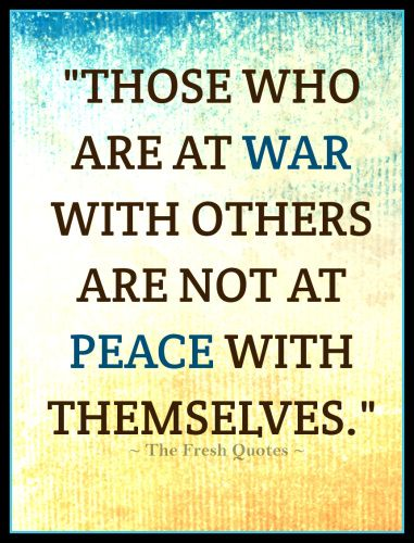 Those who are at war with others are not at peace with themselves. » William Hazlett.  Peace quotes peacekeepers day