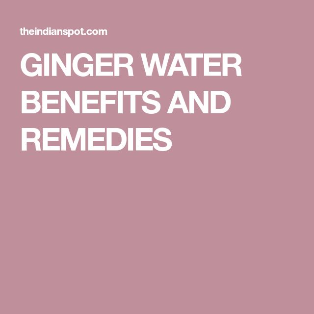 GINGER WATER BENEFITS AND REMEDIES