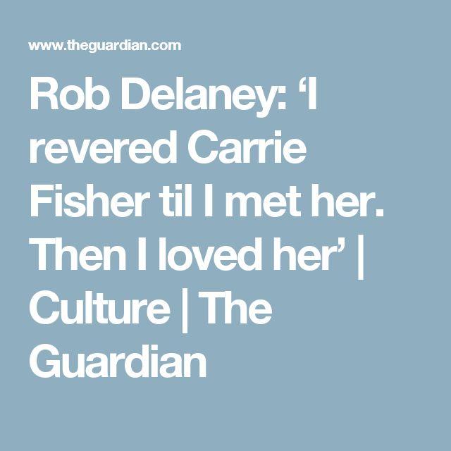 Rob Delaney: 'I revered Carrie Fisher til I met her. Then I loved her' | Culture | The Guardian