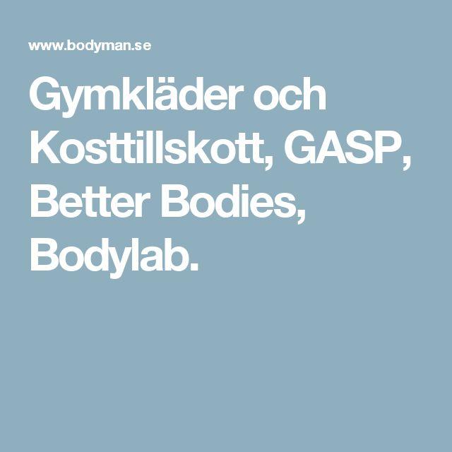 Gymkläder och Kosttillskott, GASP, Better Bodies, Bodylab.