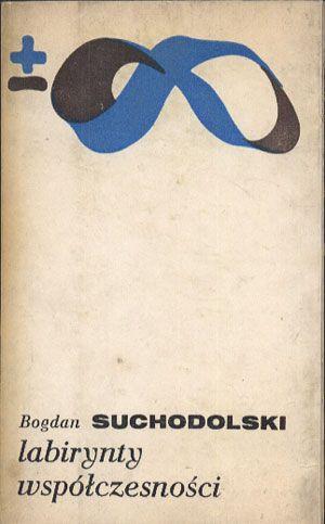 Labirynty współczesności. Niewola i wolność człowieka, Bogdan Suchodolski, PIW, 1972, http://www.antykwariat.nepo.pl/labirynty-wspolczesnosci-niewola-i-wolnosc-czlowieka-bogdan-suchodolski-p-14365.html