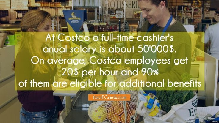 At Costco a full-time cashier's anual salary is about 50'000$. On average, Costco employees get 20$ per hour and 90% of them are eligible for additional benefits - http://factecards.com/costco-full-time-cashiers-anual-salary/