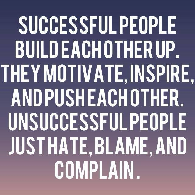 Successful People Build each other up.