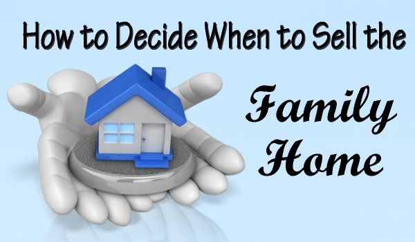 How to Decide When to Sell the Family Home