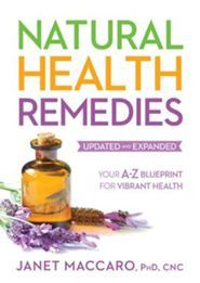 Natural Health Remedies: An A-Z Handbook With Natural Treatments - By: Janet Maccaro Ph.D.