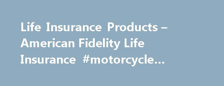 Life Insurance Products – American Fidelity Life Insurance #motorcycle #insurance #rates http://insurance.nef2.com/life-insurance-products-american-fidelity-life-insurance-motorcycle-insurance-rates/  #military insurance # Military AMFI has a strong history of serving the men and women who protect our great nation. We are a company founded by a WWII Marine for the purpose of creating insurance products for military personnel and... Read more