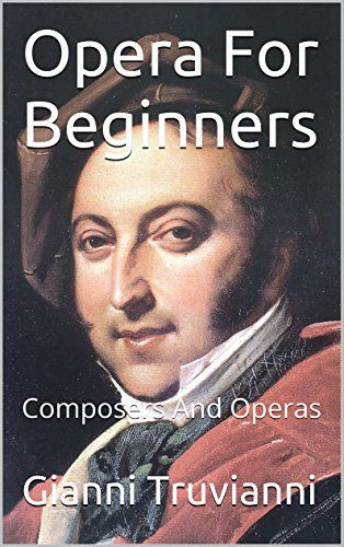 Opera For Beginners: Composers And Operas by Gianni Truvianni http://www.amazon.com/dp/B01A223EN0/ref=cm_sw_r_pi_dp_Huqbxb0KRWGG5