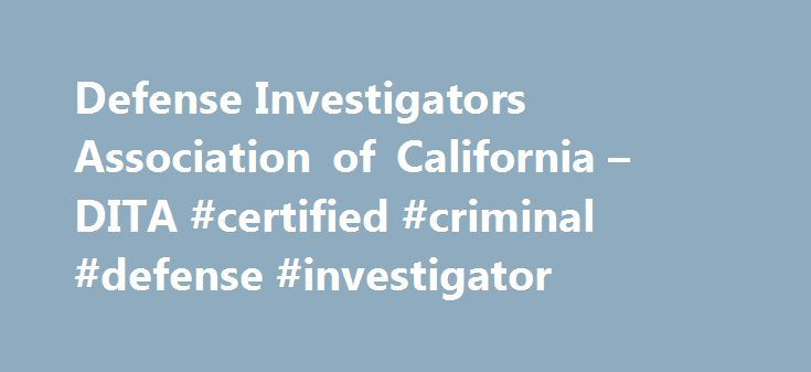 Defense Investigators Association of California – DITA #certified #criminal #defense #investigator http://entertainment.nef2.com/defense-investigators-association-of-california-dita-certified-criminal-defense-investigator/  DEFENSE INVESTIGATORS TRAINING ACADEMY DITA III April 24-28 2017, Crowne Plaza Ventura Beach Ventura CA Online Registration Is No Longer Available. Spots May Be Made Available In The Future. If Interested Contact The DITA Staff At The Email Link Below. D.I.T.A (an acronym…