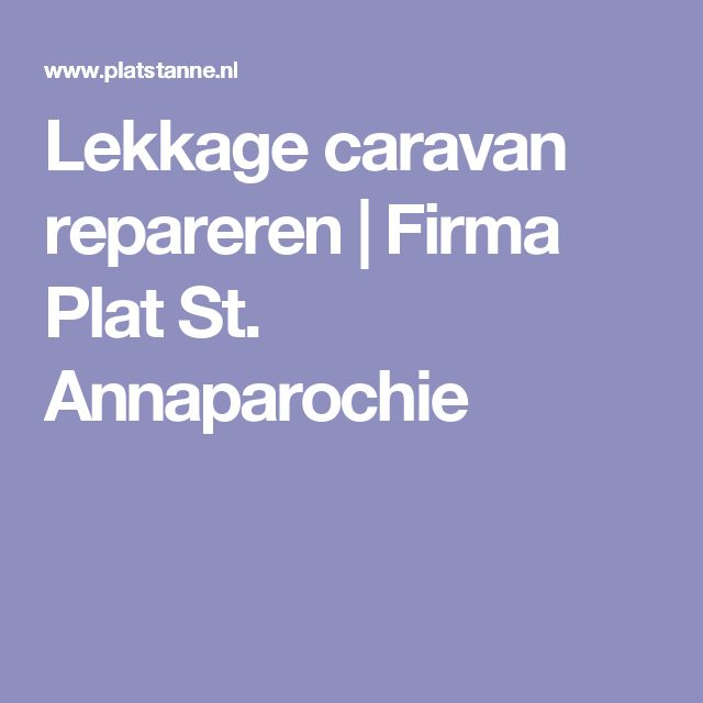 Lekkage caravan repareren | Firma Plat St. Annaparochie