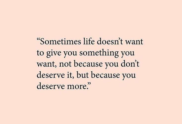 Sometimes you deserve more... #embracethewait