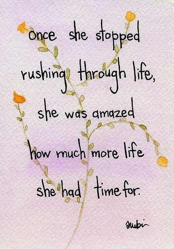 "#MSPGetaway ""once she stopped rushing through life she was amazed how much more life she had time for"""