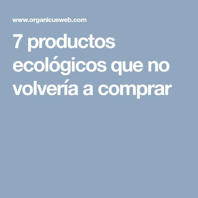 7 productos ecológicos que no volvería a comprar