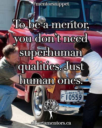 To be a mentor, you don't need superhuman qualities. Just human ones. Related