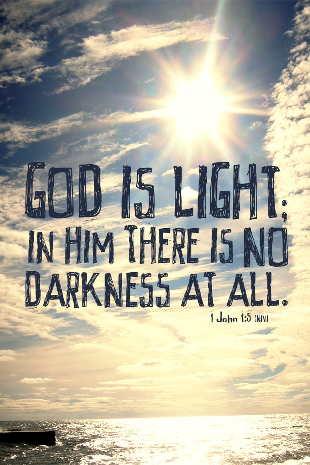 """""""God is light; in Him, there is no darkness at all."""" —1"""