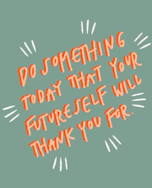 Do one thing at the moment that your future self will thanks for – inspirational quot…
