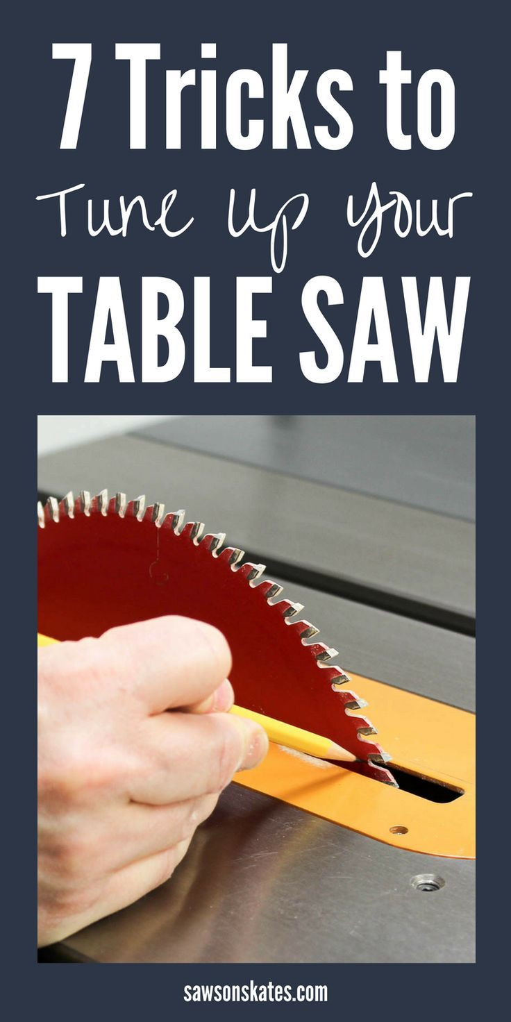 7 Easy Tricks To Tune Up Your Table Saw Diy Table Saw Table Saw Used Woodworking Tools