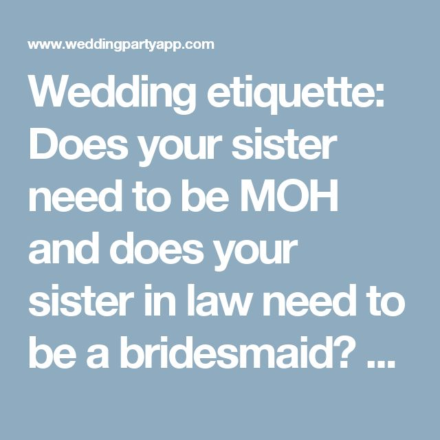 Wedding etiquette: Does your sister need to be MOH and does your sister in law need to be a bridesmaid? - Wedding Party by WedPics