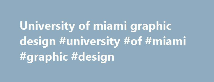University of miami graphic design #university #of #miami #graphic #design http://fiji.nef2.com/university-of-miami-graphic-design-university-of-miami-graphic-design/  # Transcripts The University of Miami has changed transcript services and is now working with TranscriptsPlus, a service of Credentials Solutions. Transcript options available now include hard copy paper transcripts as well as electronic PDF transcripts. Transcripts are ordered ONLINE or over the phone at 847-716-3005. Note…