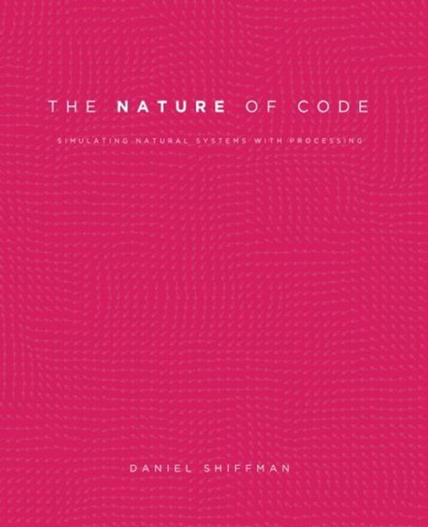 2012 The Nature Of Code Simulating Natural Systems With