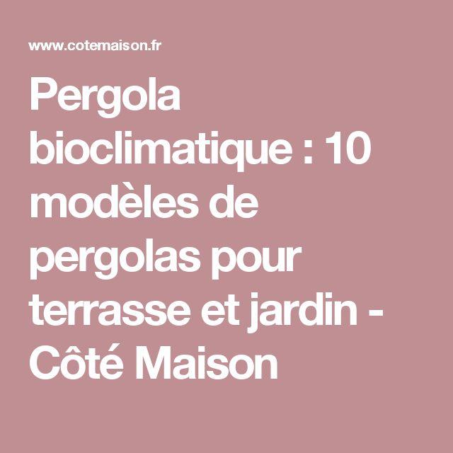 Pergola bioclimatique : 10 modèles de pergolas pour terrasse et jardin - Côté Maison