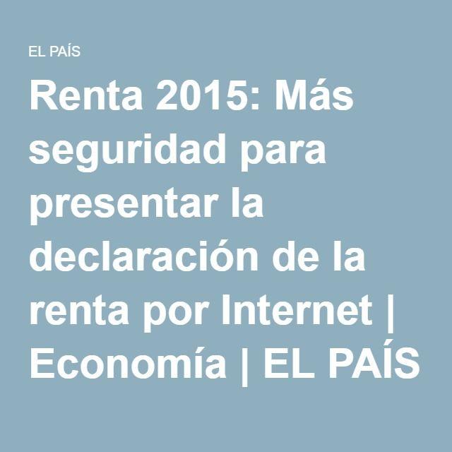 Renta 2015: Más seguridad para presentar la declaración de la renta por Internet | Economía | EL PAÍS
