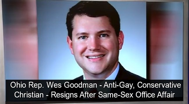 By: Paul Goldberg, Staff Writer    OHIO — Wes Goodman, 33, known as a conservative anti-gay state Republican representative known for his opposition against gay rights, has resigned from his state office position after he was literally caught with his pants down having gay sex in his state assembly office.    Wes Goodman, 33, confessed to