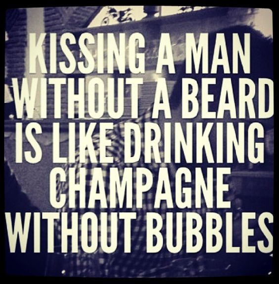"""Kissing a man without a beard is like drinking champagne without bubbles.""  ‪#‎loveofbeard‬ ‪#‎growabeard‬ ‪#‎menwithbeard‬"