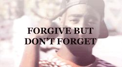 gif forget quote hip hop rap quotes lyrics classic inspiration 2pac Tupac tupac shakur forgive rapper inspire Inspiring LYRICS TO LIVE BY Tupac Quotes keep your head up 2pac quotes tupac poetry greatest of all-time. forgive but don't forget