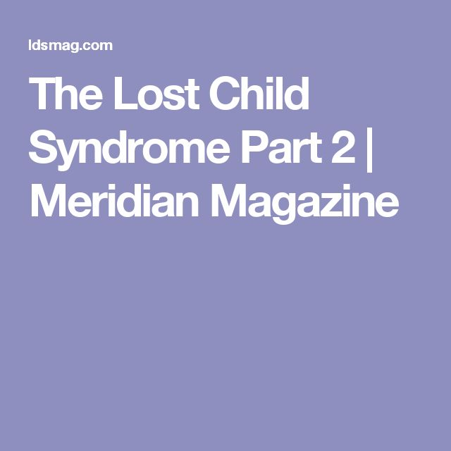 The Lost Child Syndrome Part 2   Meridian Magazine