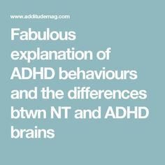 Fabulous explanation of ADHD behaviours and the differences btwn NT and ADHD brains