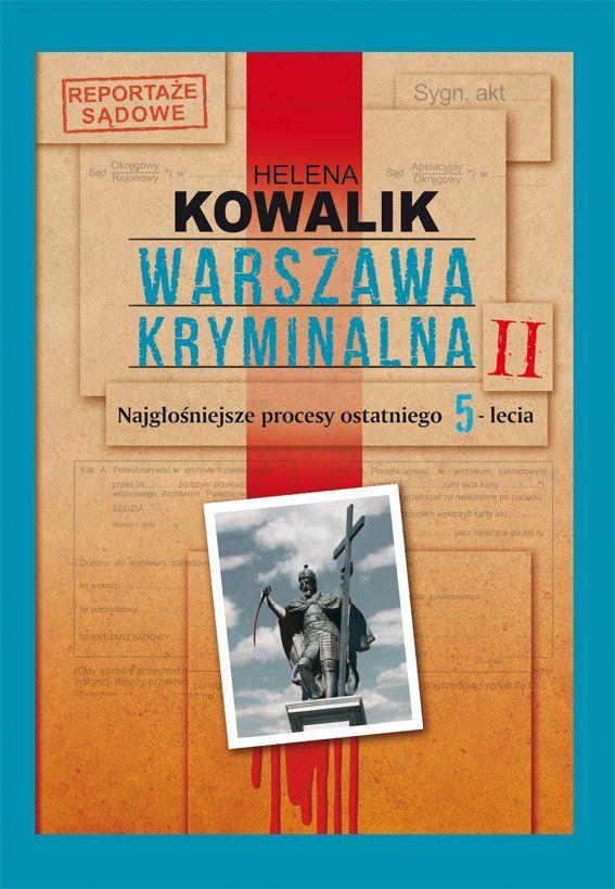 Warszawa Kryminalna II - drugi tom reportaży sądowych Heleny Kowalik to pitawal głośnych procesów karnych ostatnich pięciu lat, jakie toczyły się w stołecznych sądach. Autorka nadal tak dobiera...