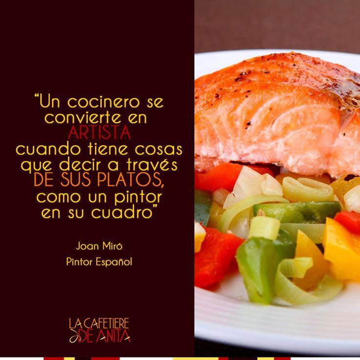 """""""Un cocinero se convierte en artista cuando tiene cosas que decir a través de sus platos, como un pintor en su cuadro"""". #JoanMiró pintor español."""