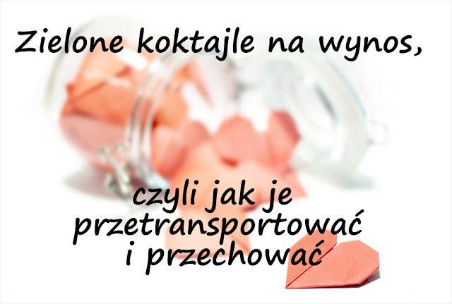http://zielonekoktajle.blogspot.com/2016/09/zielone-koktajle-na-wynos-czyli-jak-je.html