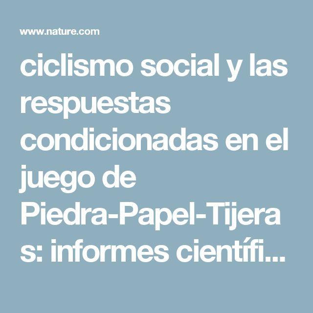 ciclismo social y las respuestas condicionadas en el juego de Piedra-Papel-Tijeras: informes científicos