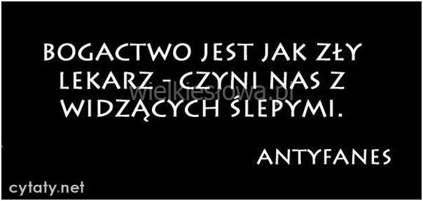 Bogactwo jest jak zły lekarz... #Antyfanes,  #Pieniądze-i-bogactwo