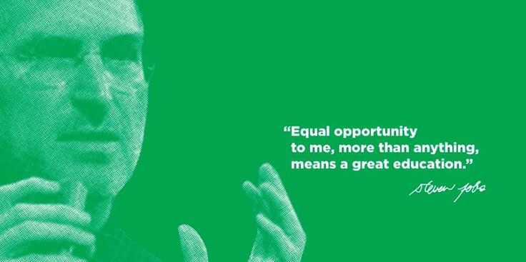 """Equal opportunity more than anything means a great education."" - Steve Jobs."