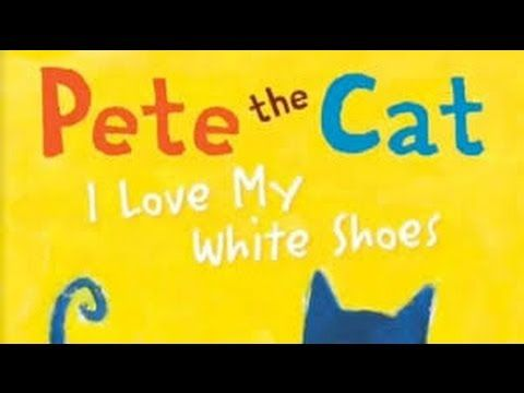 Pete the Cat I Love My White Shoes - YouTube