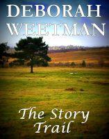 The Story Trail, an ebook by Deborah Weetman at Smashwords