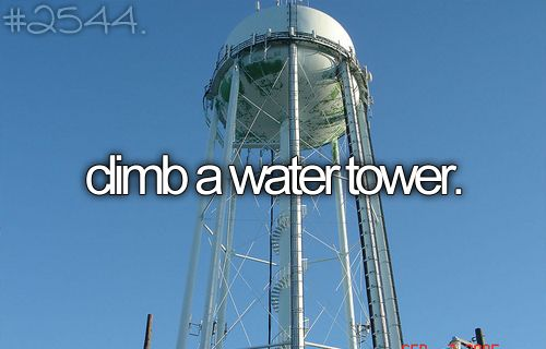 Climb a water tower.: That 70S Show, Towers, Buckets, Before I Die, Watertower, Aquamarine, Bucket Lists, Water Tower