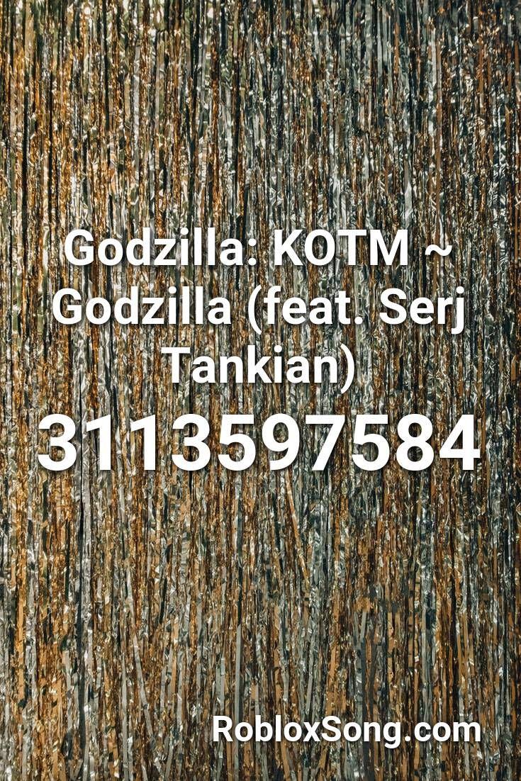 Godzilla Kotm Godzilla Feat Serj Tankian Roblox Id Roblox