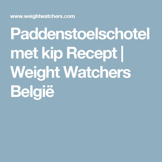Paddenstoelschotel met kip Recept | Weight Watchers België
